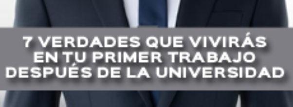 7 VERDADES QUE VIVIRÁS EN TU PRIMER TRABAJO DESPUÉS DE LA UNIVERSIDAD