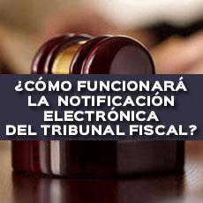 como funcionara la notificacion electronica del tribunal fiscal