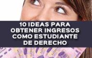 10 IDEAS PARA OBTENER INGRESOS COMO ESTUDIANTE DE DERECHO