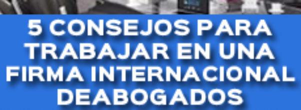 5 CONSEJOS PARA TRABAJAR EN UNA FIRMA INTERNACIONAL DE ABOGADOS