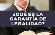 QUE ES LA GARANTIA DE LEGALIDAD