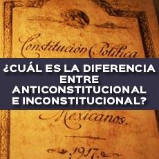 cual es la diferencia entre anticonstitucional e inconstitucional