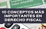 10 CONCEPTOS MÁS IMPORTANTES EN DERECHO FISCAL