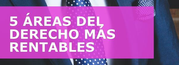 5 ÁREAS DEL DERECHO MÁS RENTABLES
