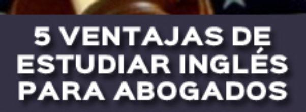 5 VENTAJAS DE ESTUDIAR INGLÉS PARA ABOGADOS