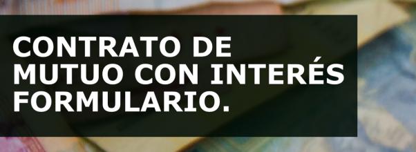 CONTRATO DE MUTUO CON INTERÉS (MODELO – FORMULARIO)