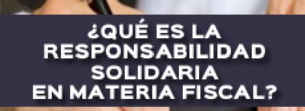 que-es-la-responsabilidad-solidaria-en-materia-fiscal