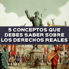 5-conceptos-que-debes-saber-sobre-los-derechos-reales