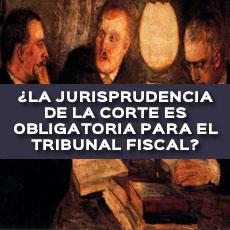 la-jurisprudencia-de-la-corte-es-obligatoria-para-el-tribunal-fiscal