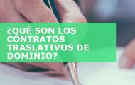 ¿QUÉ SON LOS CONTRATOS TRASLATIVOS DE DOMINIO?