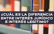 ¿CUÁL ES LA DIFERENCIA ENTRE INTERÉS JURÍDICO E INTERÉS LEGÍTIMO?