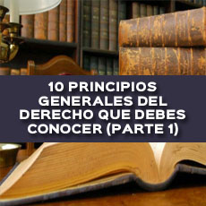 10-principios-generales-del-derecho-que-debes-conocer