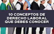 10 CONCEPTOS DE DERECHO LABORAL QUE DEBES CONOCER