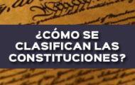 ¿CÓMO SE CLASIFICAN LAS CONSTITUCIONES?
