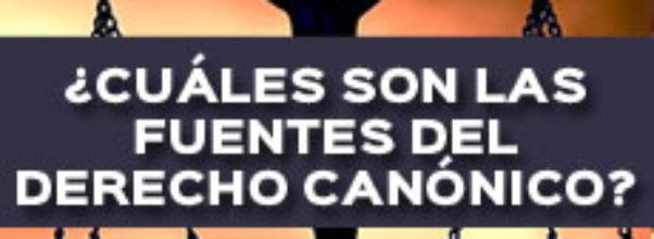 ¿CUÁLES SON LAS FUENTES DEL DERECHO CANÓNICO?