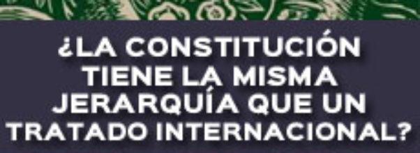 La Constitución Tiene La Misma Jerarquía Que Un Tratado