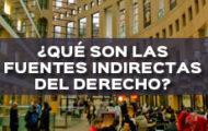 ¿QUÉ SON LAS FUENTES INDIRECTAS DEL DERECHO?