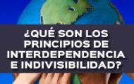 ¿QUÉ SON LOS PRINCIPIOS DE INTERDEPENDENCIA E INDIVISIBILIDAD?