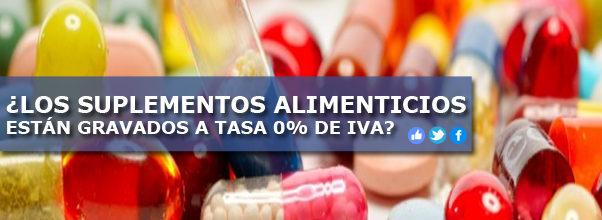 ¿LOS SUPLEMENTOS ALIMENTICIOS ESTÁN GRAVADOS A TASA 0% DE IVA?