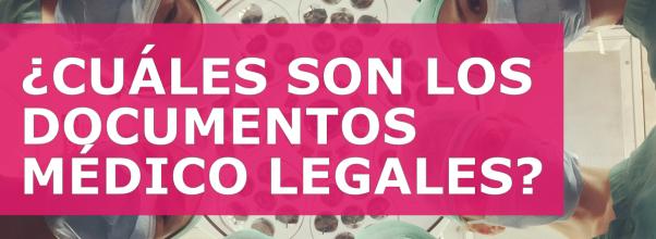 ¿CUÁLES SON LOS DOCUMENTOS MÉDICO LEGALES?