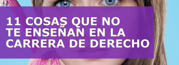 11 COSAS QUE NO TE ENSEÑAN EN LA CARRERA DE DERECHO