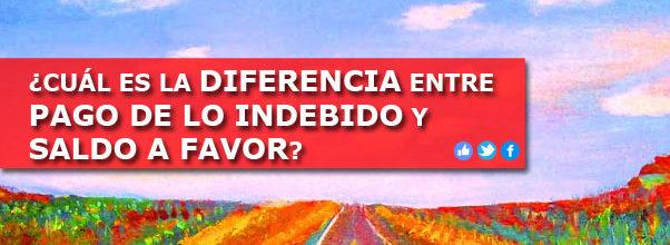 ¿CUÁL ES LA DIFERENCIA ENTRE PAGO DE LO INDEBIDO Y SALDO A FAVOR?
