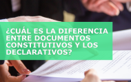 ¿CUÁL ES LA DIFERENCIA ENTRE DOCUMENTOS CONSTITUTIVOS Y LOS DECLARATIVOS?