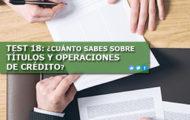 TEST 18: ¿CUÁNTO SABES SOBRE TÍTULOS Y OPERACIONES DE CRÉDITO? :)