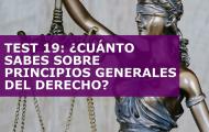 TEST 19: ¿CUÁNTO SABES SOBRE PRINCIPIOS GENERALES DEL DERECHO?